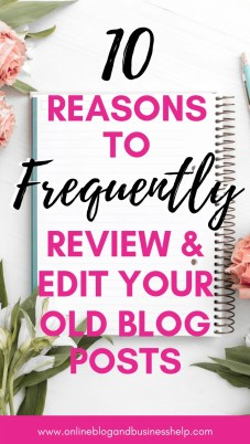 "Text ""10 Reasons to Frequently Review & Edit Your Old Blog Posts"" over picture of notebook surrounded by roses"