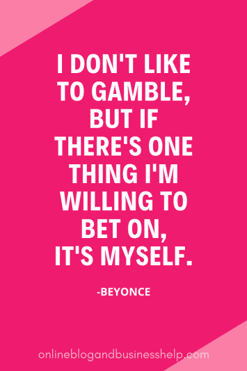 """Quote Image: """"I don't like to gamble, but if there's one thing I'm willing to bet on, it's myself."""" - Beyonce"""