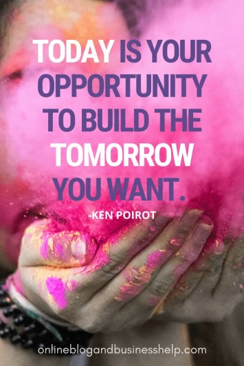 "Quote Image: ""Today is your opportunity to build the tomorrow you want."" - Ken Poirot"