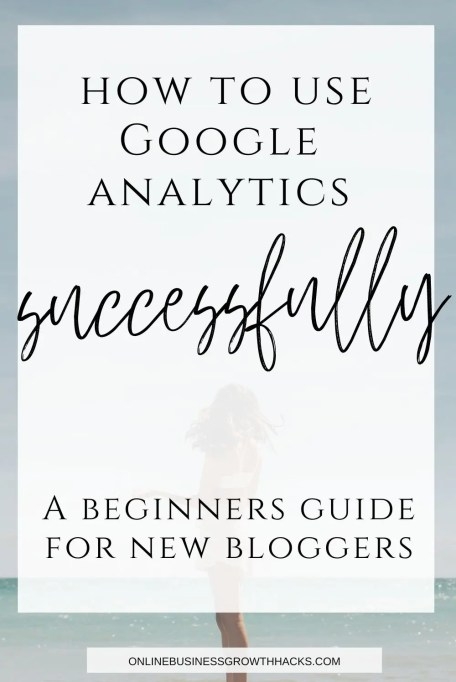 How to use Google Analytics successfully. A guide for new bloggers