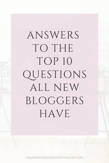 answers to the top 10 questions all new bloggers have