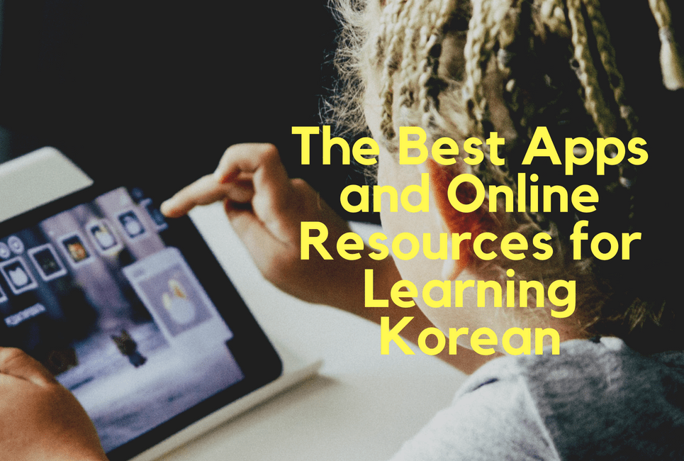 The Best Apps and Online Resources for Learning Korean