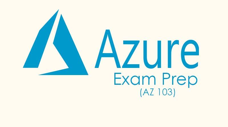 microsoft azure az 103 certification exam prep