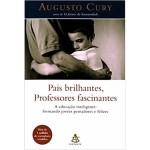 Livro Pais Brilhantes, Professores Fascinantes (Sinopse) Augusto Cury