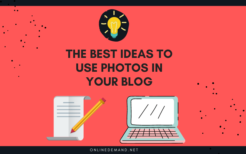 The best ideas to use photos in your blog