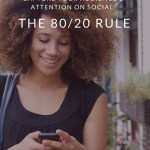 The 80/20 Rule – Types of Content To Share on Social Media