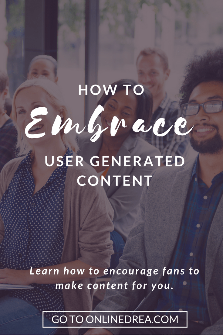 How to Embrace User Generated Content