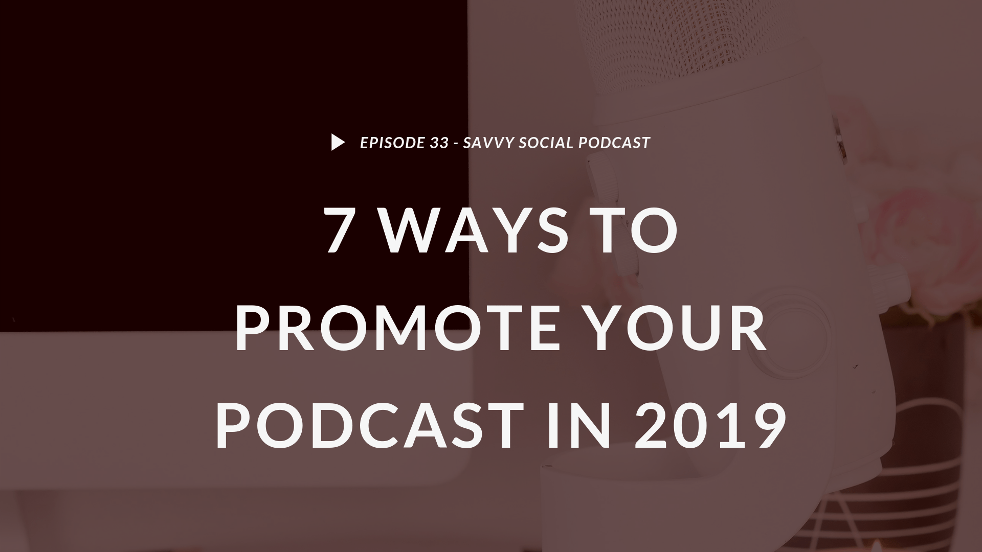 7 Ways to Promote Your Podcast in 2019