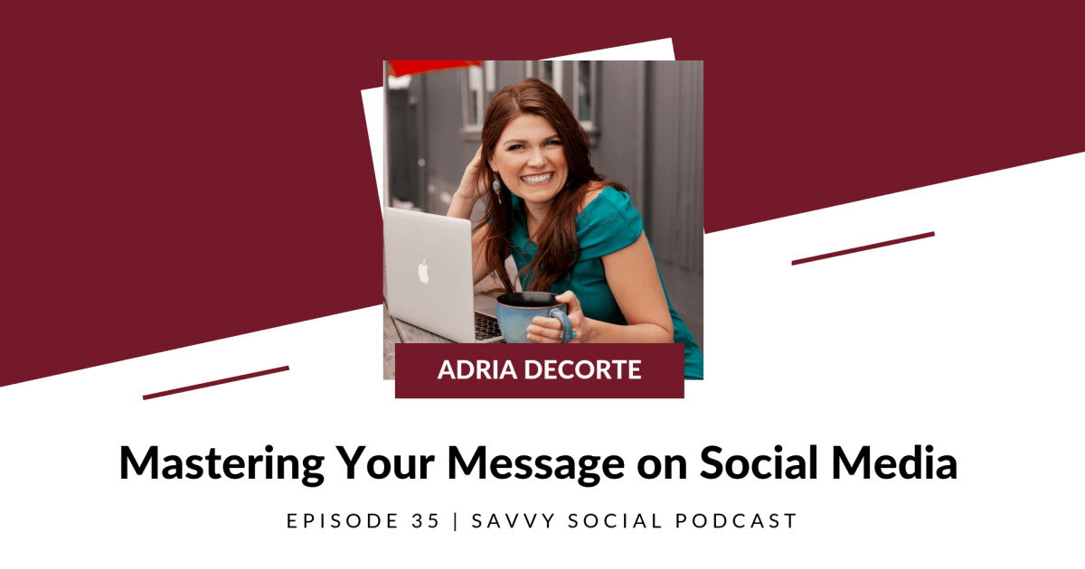 Mastering Your Message on Social Media with Adria DeCorte