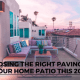 Choosing the Right Paving for Your Home Patio This 2019