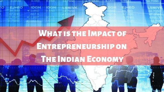 Impact of Entrepreneurship on The Indian Economy