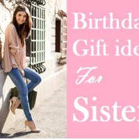 What are the suggestions for birthday gift ideas for a sister?