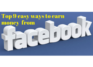 Top 9 easy ways to earn money from Facebook