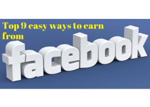 Top 9 easy ways to earn from Facebook