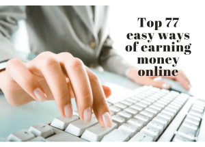 Top 77 easy ways of earning money online