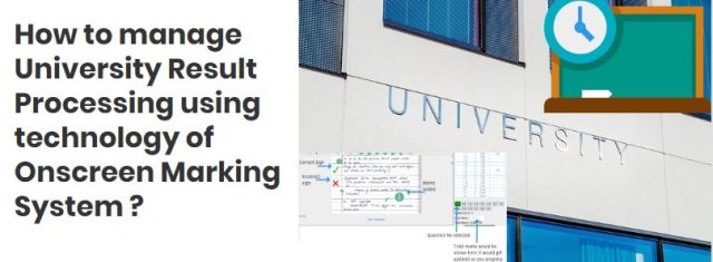 How to manage University Result Processing using technology of Onscreen Marking System