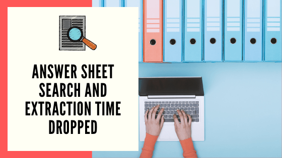 Answer Script Search and Extraction time dropped