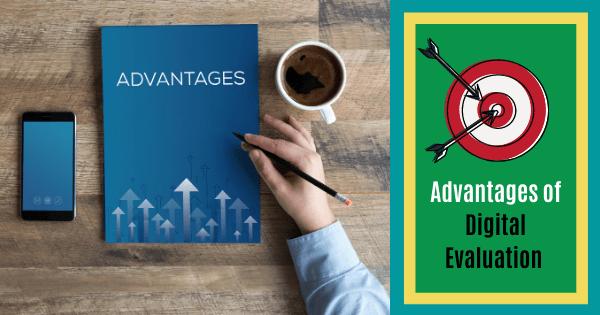 Advantages of Digital Evaluation