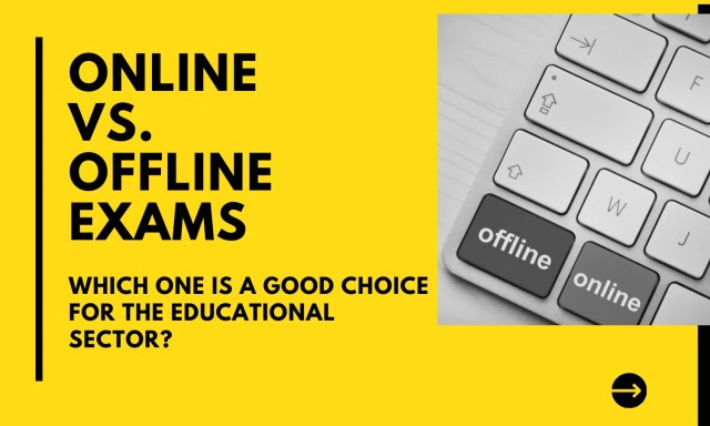 online vs. offline exam: Which mode of conducting exam is better an educational institution?
