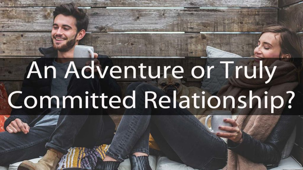 An Adventure or Truly Committed Relationship