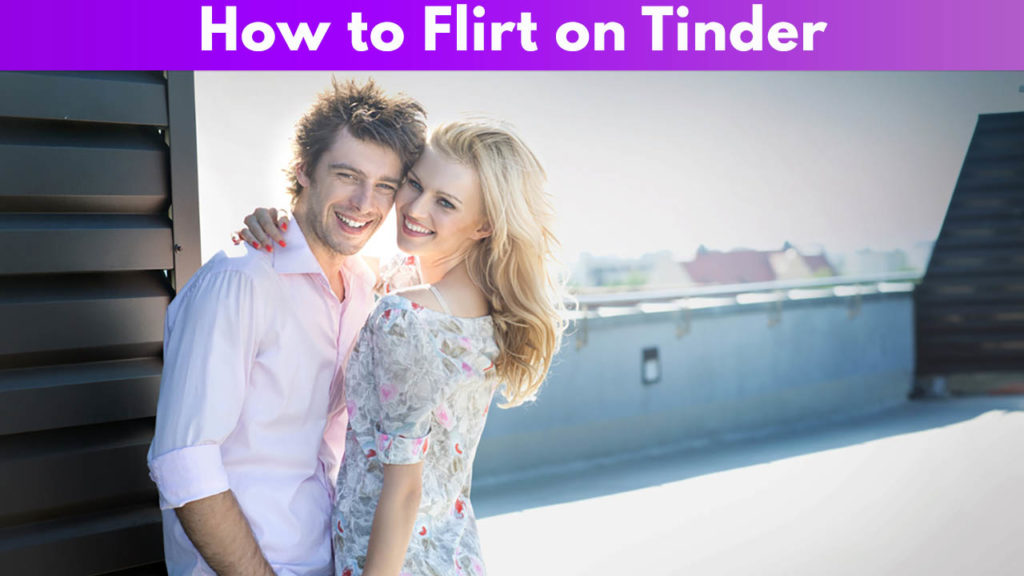 How to flirt on Tinder - The FULL Guide for [year] 2