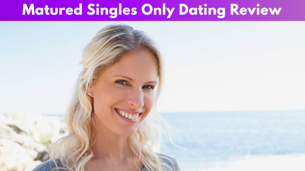 Matured Singles Only Date Review