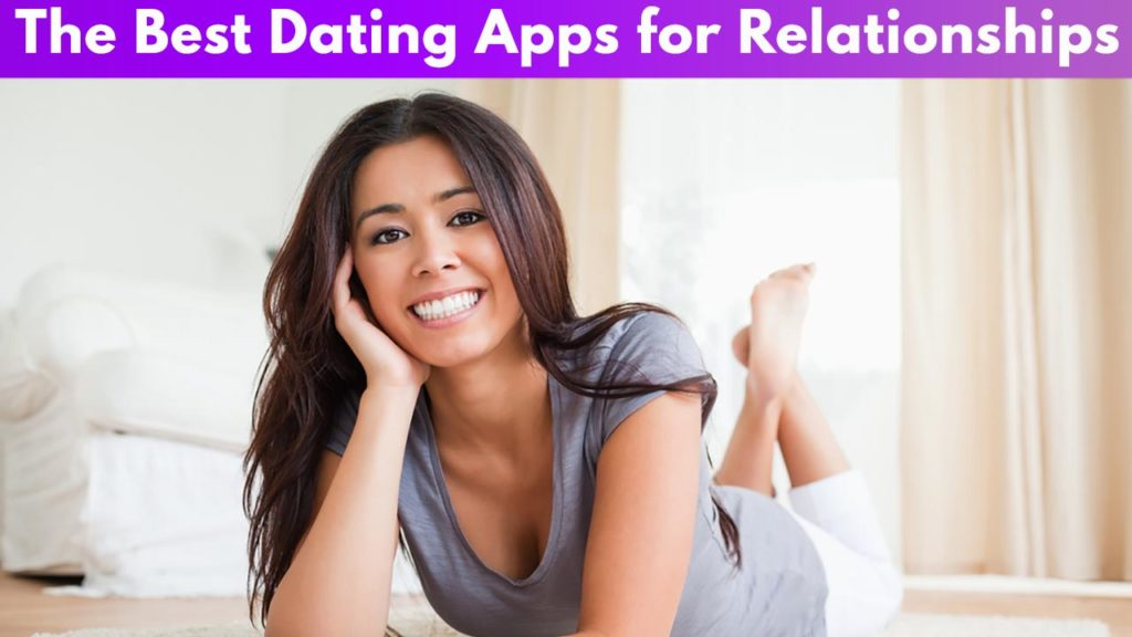 The Best Dating Apps for relationships