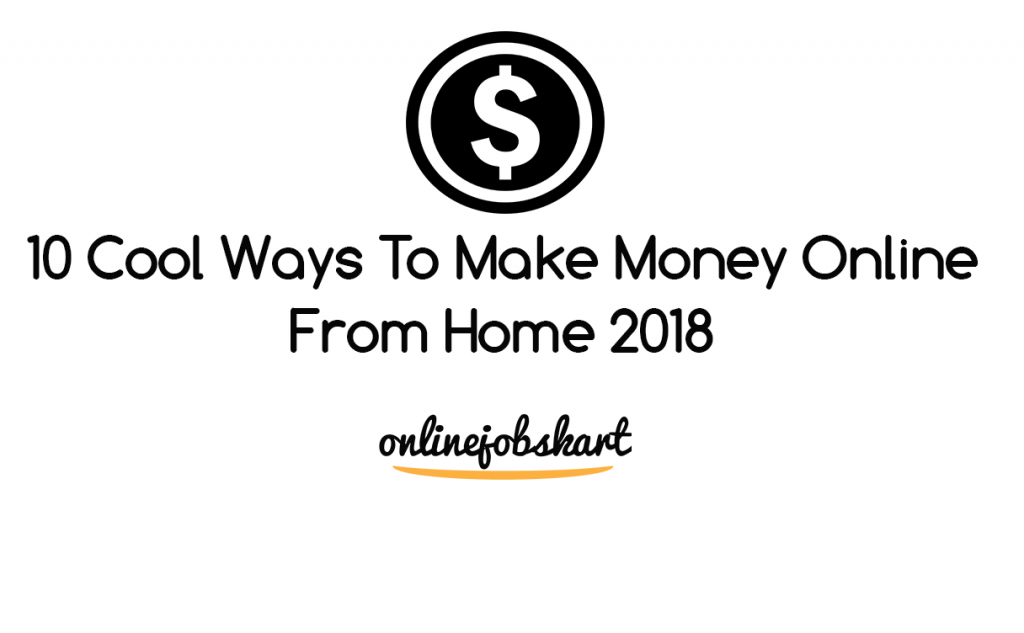 10 Cool Ways To Make Money Online From Home 2018 {ideas}