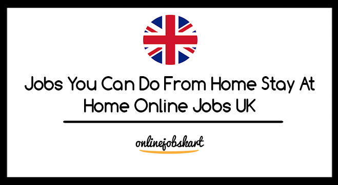 Jobs You Can Do From Home Stay At Home Online Jobs UK