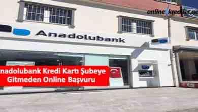 Photo of Anadolubank Kredi Kartı Şubeye Gitmeden Online Başvuru
