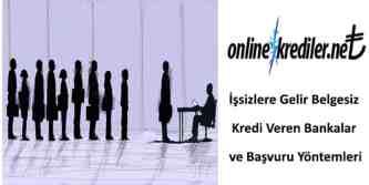 İşsizlere Gelir Belgesiz Kredi Veren Bankalar ve Başvuru Yöntemleri