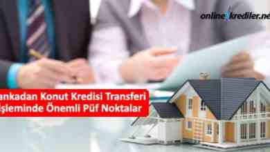 Photo of Bankadan Konut Kredisi Transferi İşleminde Önemli Püf Noktalar