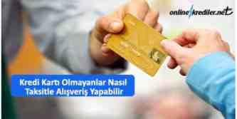 kredi karti olmayanlar nasil taksitle alisveris yapabilir