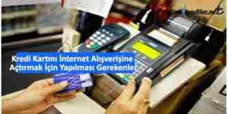 kredi kartını internet alışverişine açtırmak