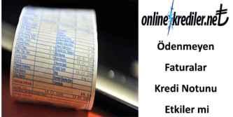 odenmeyen faturalar kredi notunu etkiler mi
