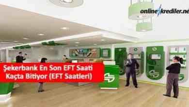 Photo of Şekerbank En Son EFT Saati Kaçta Bitiyor (EFT Saatleri)