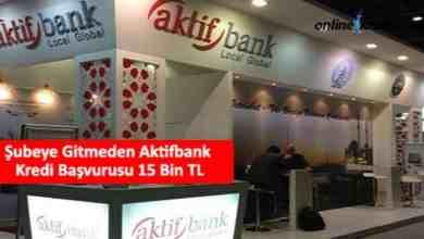Photo of Şubeye Gitmeden Aktifbank Kredi Başvurusu 15 Bin TL