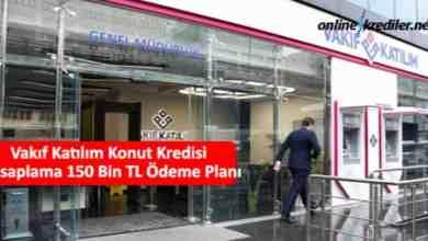 Photo of Vakıf Katılım Konut Kredisi Hesaplama 150 Bin TL Ödeme Planı