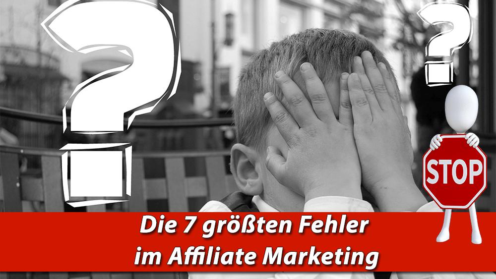 Was sind die 7 größten Fehler im Affiliate Marketing?