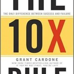 The 10X Rule: Top 60 Grant Cardone Quotes & Lessons from the Book