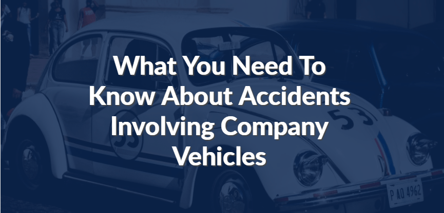 What You Need To Know About Accidents Involving Company Vehicles