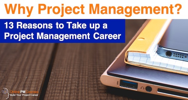 Why Project Management? 13 Reasons to Take up a Project Management Career