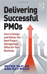 Project Management Office: Delivering Successful PMOs by Peter Taylor & Ray Mead