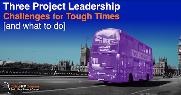 Three Project Leadership Challenges for Tough Times