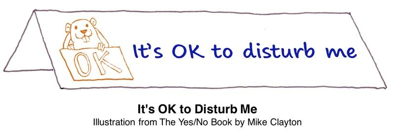 It's OK to Disturb Me