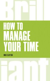 How to Manage your Time / Brilliant Time Management