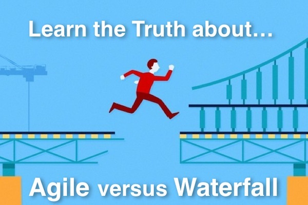 Learn the Truth about Agile versus Waterfall