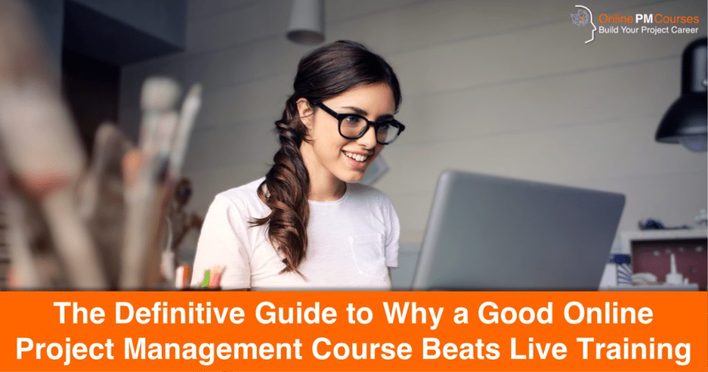 Why a Good Online Project Management Course beats Live Training