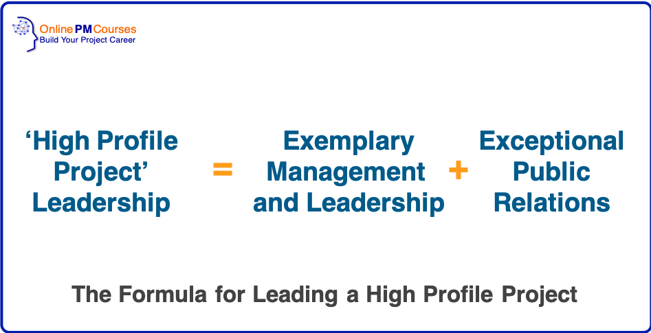 The Formula for leading a high profile project is exemplary management and leadership plus exceptional public relations