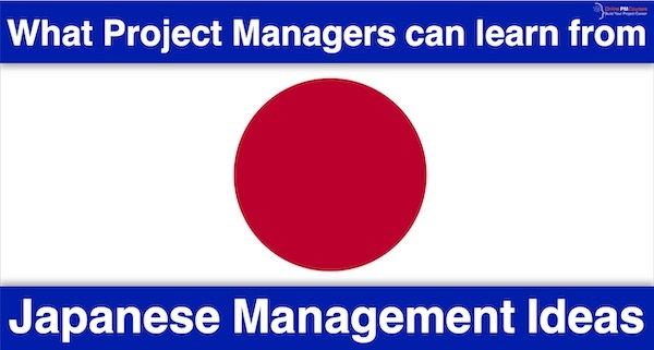 What Project Managers can Learn from Japanese Management Ideas